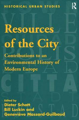 Resources of the City Contributions to an Environmental History of Modern Europe by Dieter Schott