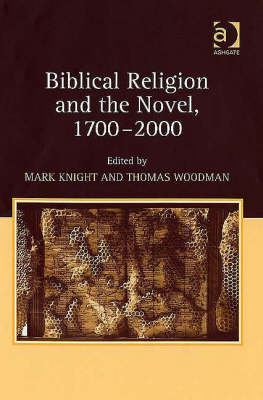 Biblical Religion and the Novel, 1700-2000 by Thomas Woodman