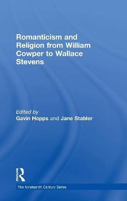 Romanticism and Religion from William Cowper to Wallace Stevens by Gavin Hopps