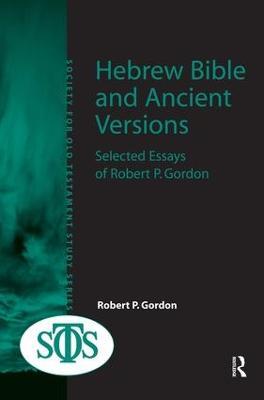 Hebrew Bible and Ancient Versions Selected Essays of Robert P. Gordon by Robert P. Gordon