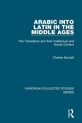 Arabic into Latin in the Middle Ages The Translators and their Intellectual and Social Context by Charles Burnett