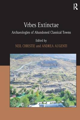 Vrbes Extinctae Archaeologies of Abandoned Classical Towns by Andrea Augenti