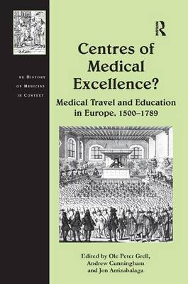 Centres of Medical Excellence? Medical Travel and Education in Europe, 1500-1789 by Dr. Andrew Cunningham
