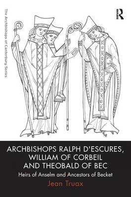Archbishops Ralph d'Escures, William of Corbeil, and Theobald of Bec Heirs of Anselm and Ancestors of Becket by Jean Truax