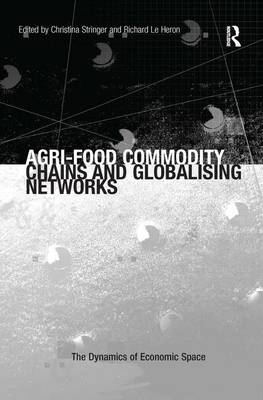 Agri-Food Commodity Chains and Globalising Networks by Richard Le Heron