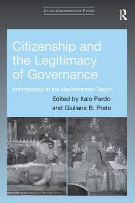 Citizenship and the Legitimacy of Governance Anthropology in the Mediterranean Region by Dr. Giuliana B. Prato