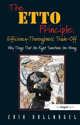 The ETTO Principle: Efficiency-Thoroughness Trade-off Why Things That Go Right Sometimes Go Wrong by Professor Erik Hollnagel
