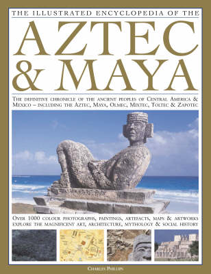 Illustrated Encyclopedia of the Aztec and Maya by Charles Phillips