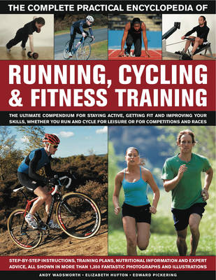 Complete Practical Encyclopedia of Running, Cycling & Fitness Training by Andy Wadsworth, Elizabeth Hufton, Edward Pickering