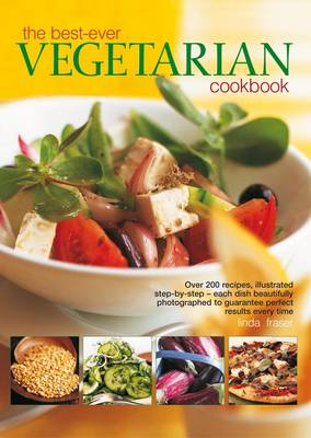 Best-ever Vegetarian Over 200 Recipes, Illustrated Step-by-step - Each Dish Beautifully Photographed to Guarantee Perfect Results Every Time by Linda Fraser