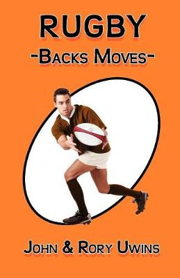 Rugby Backs Moves - Colour Edition by John Uwins, Rory Uwins