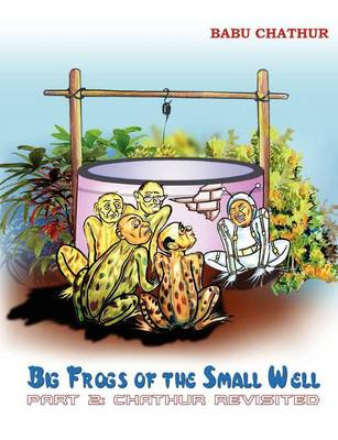 Big Frogs of the Small Well Chathur Revisited by Babu Chathur