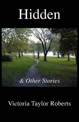 Hidden & Other Stories by Victoria Taylor Roberts