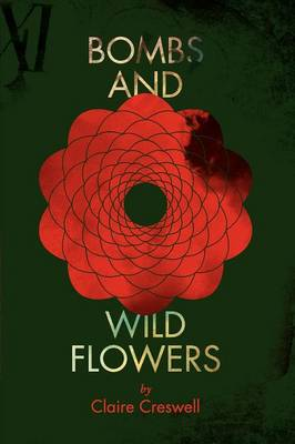 Bombs and Wild Flowers by Claire Creswell