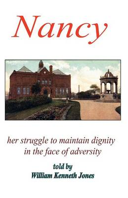 Nancy - Her Struggle to Maintain Dignity in the Face of Adversity by William Kenneth Jones