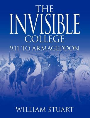 The Invisible College 9.11 to Armageddon by William Stuart