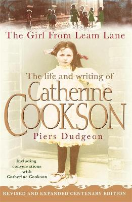 The Girl from Leam Lane The Life and Writing of Catherine Cookson by Piers Dudgeon