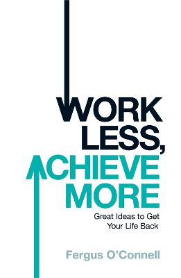 Work Less, Achieve More by Fergus O'Connell