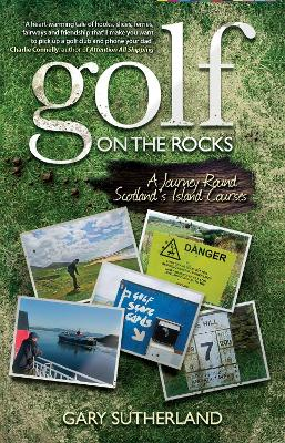 Golf on the Rocks A Journey Round Scotland's Island Courses by Gary Sutherland