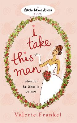 I Take This Man by Valerie Frankel