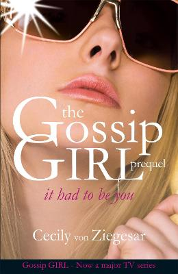 The Gossip Girl Prequel : It Had to Be You by Cecily Von Ziegesar
