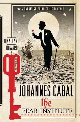 Johannes Cabal : The Fear Institute by Jonathan L. Howard