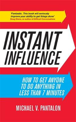 Instant Influence How to Get Anyone to do Anything in Less Than 7 Minutes by Michael Pantalon
