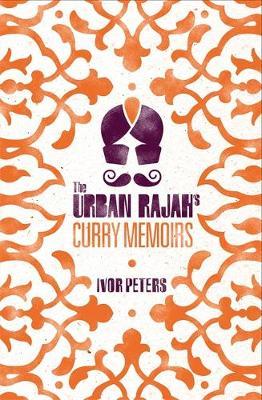 Urban Rajah's Curry Memoirs by Ivor Peters