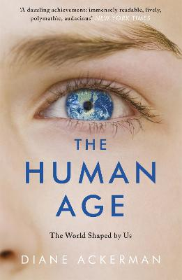 The Human Age The World Shaped by Us by Diane Ackerman
