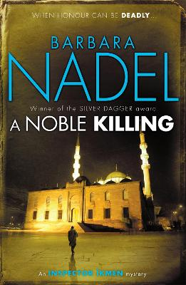 A Noble Killing (Inspector Ikmen Mystery 13) An enthralling shocking crime thriller by Barbara Nadel