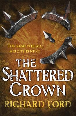 The Shattered Crown by Richard Ford