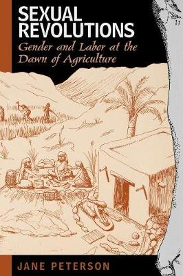 Sexual Revolutions Gender and Labor at the Dawn of Agriculture by Jane Peterson