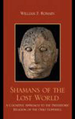 Shamans of the Lost World A Cognitive Approach to the Prehistoric Religion of the Ohio Hopewell by William F. Romain