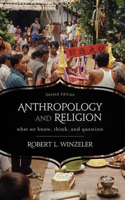 Anthropology and Religion What We Know, Think, and Question by Robert L. Winzeler
