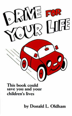 Drive for Your Life by Donald L. Oldham