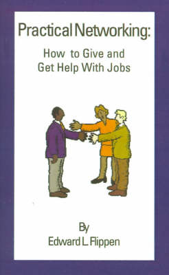 Practical Networking How to Give and Get Help with Jobs by Edward L. Flippen