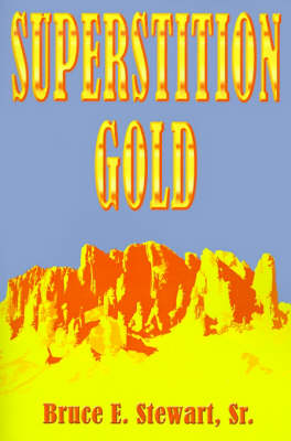 Superstition Gold by Bruce E. Stewart