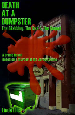 Death at a Dumpster The Stabbing, the Sex & the Sequel by Linda Ellis