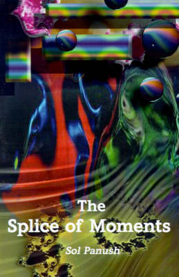 The Splice of Moments Autobiography by Sol Panush