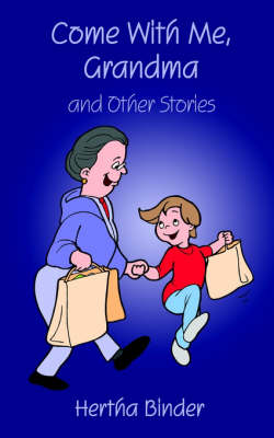 Come with Me, Grandma And Other Stories by Hertha Binder