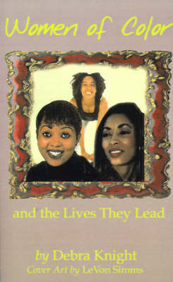 Women of Color and the Lives They Lead by Debra Knight