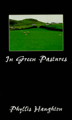 In Green Pastures by Phyllis Haughton