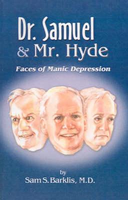 Dr. Samuel & Mr. Hyde Faces of Manic Depression by Sam S. Barklis