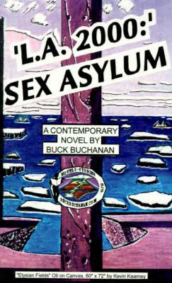 L.A. Sex Asylum: A Contemporary Novel by Buck Buchanan
