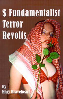 $ Fundamentalist Terror Revolts A Novel Inspired by the Murders of an Australian Nurse in Saudi and of Pricess Diana in Paris by Mary Braveheart