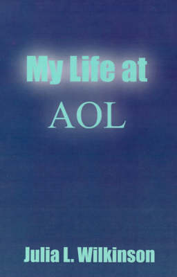 My Life at AOL by Julia L. Wilkinson