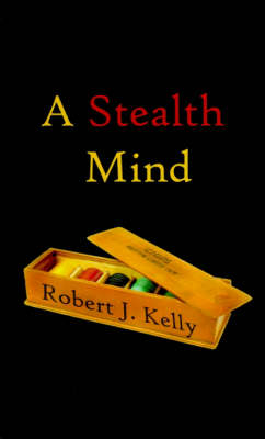 A Stealth Mind by Robert J. Kelly