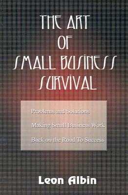 The Art of Small Business Survival by Leon Albin