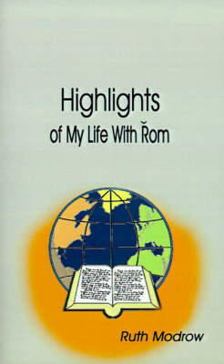 Highlights of My Life with Rom by Ruth Modrow