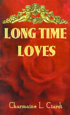 Long Time Loves A Story Collection About Vintage Marriages by Charmaine L. Ciardi